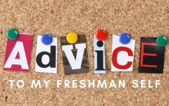 Advice to My Freshman Self