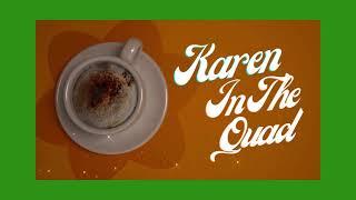 Karen in the Quad- Week 2